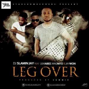 DJ Slamin Jay - Leg Over ft. Jumabee x Magnito x Jaywon